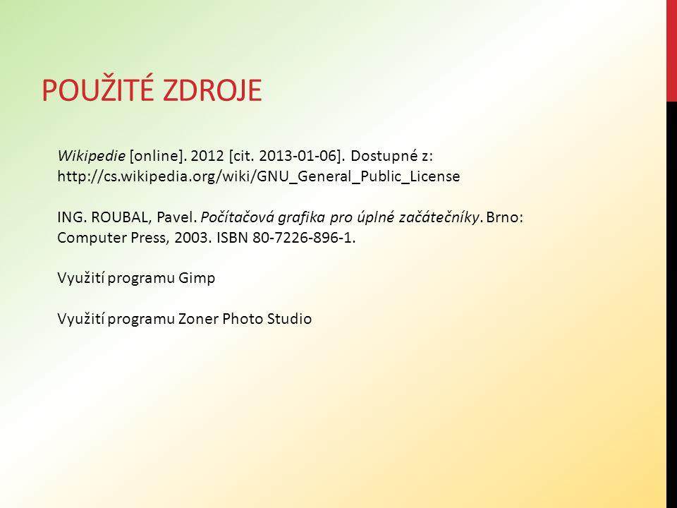 Použité zdroje Wikipedie [online]. 2012 [cit. 2013-01-06]. Dostupné z: http://cs.wikipedia.org/wiki/GNU_General_Public_License.